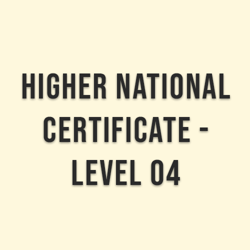 Higher National Certificate – Level 04